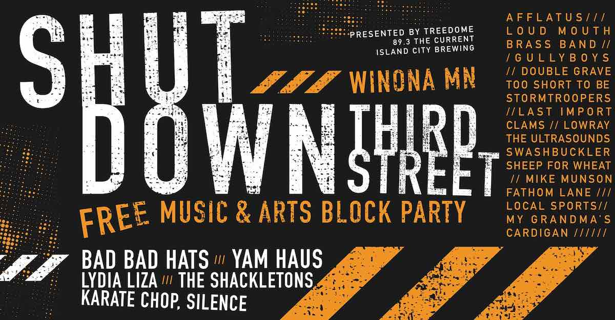 Shut Down Third Street Lineup Winona, MN Bad Bad Hats Gully Boys Yam Haus The Shackletons Last Import Lydia Liza